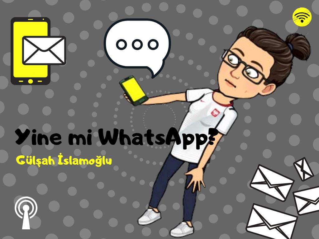 Yazı: Yine mi WhatsApp? | Yazan: Gülşah İslamoğlu