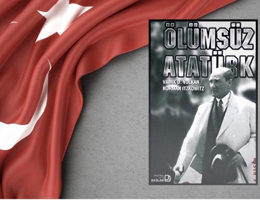 Kitap: Ölümsüz Atatürk | Yazar: Vamık D. Volkan - Norman Itzkowitz | Yorumlayan: Hülya Erarslan