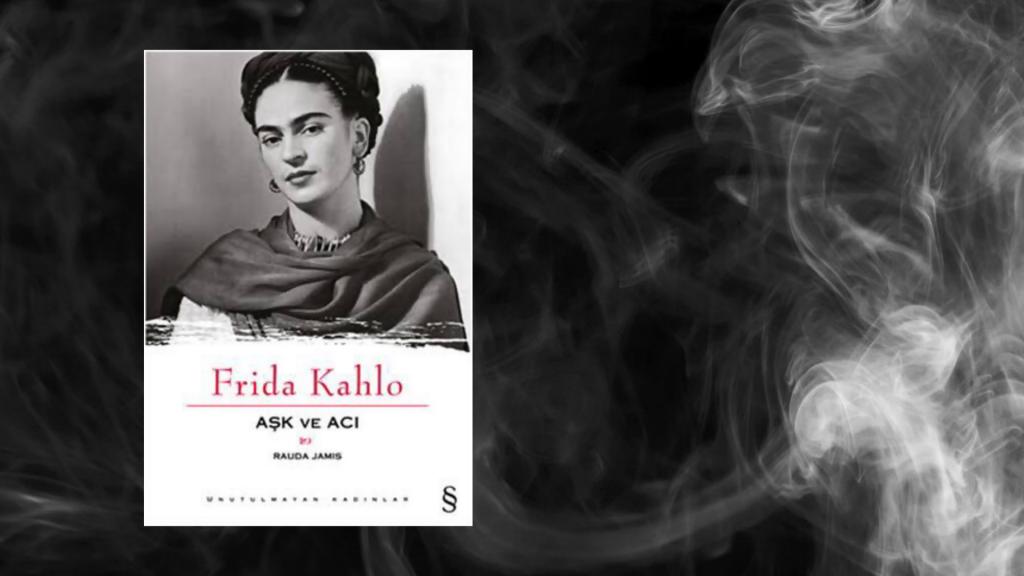 Kitap: Frida Kahlo – Aşk ve Acı | Yazar: Rauda Jamis | Yorumlayan: Kübra Mısırlı Keskin