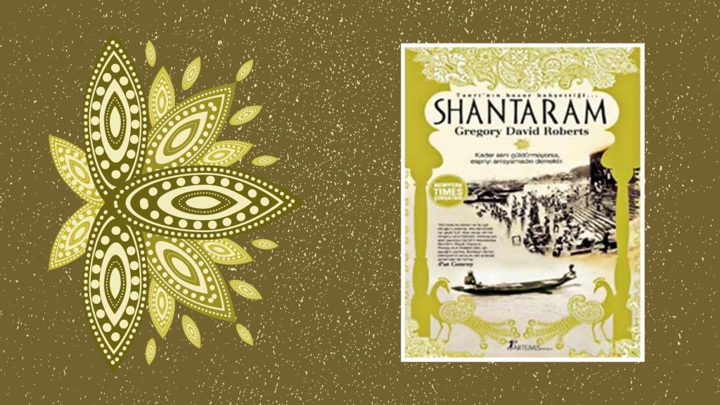 Kitap: Shantaram   Yazar: Gregory David Roberts   Yorumlayan: Hülya Erarslan