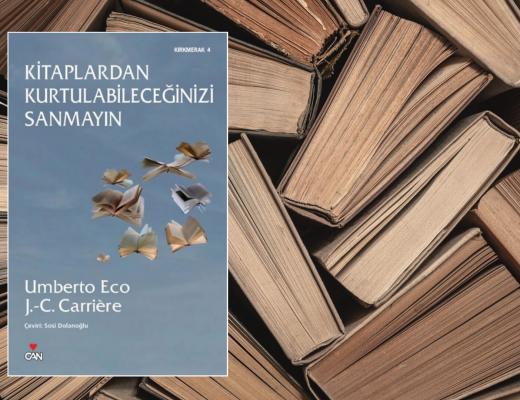 Kitap: Kitaplardan Kurtulabileceğinizi Sanmayın | Yazarlar: Umberto Eco & J.C. Carriere | Yorumlayan: Hülya Erarslan
