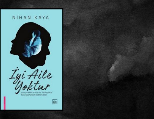 Kitap: İyi Aile Yoktur | Yazar: Nihan Kaya | Yorumlayan: Hülya Erarslan