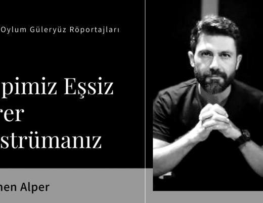 Röportaj: Egemen Alper | Röportör: İlayda Oylum Güleryüz