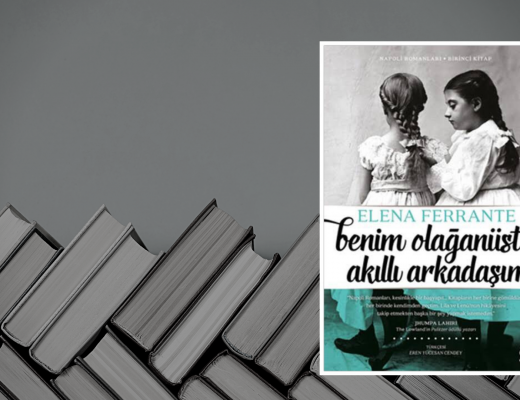 Kitap: Benim Olağanüstü Akıllı Arkadaşım | Yazar: Elena Ferrante | Yorumlayan: Hülya Erarslan