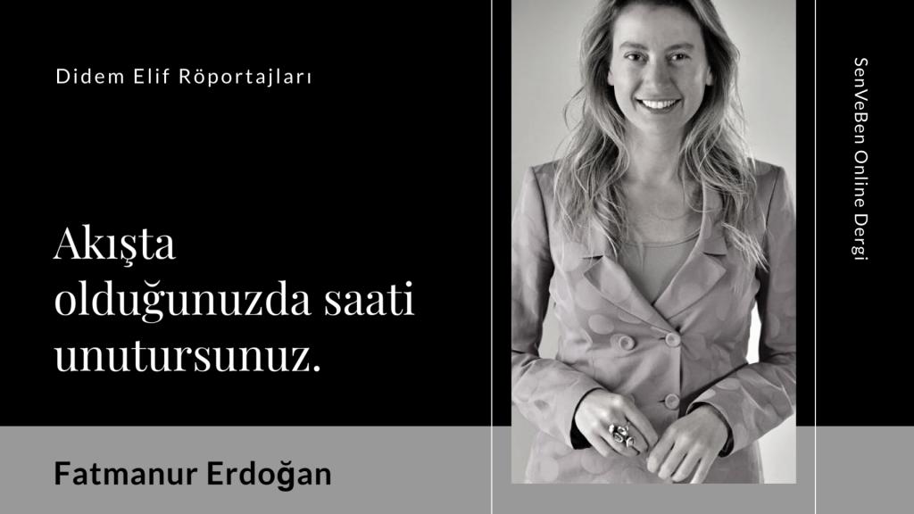 Röportaj: Fatmanur Erdoğan   Röportör: Didem Elif
