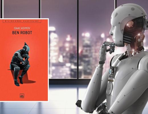 Kitap: Ben Robot | Yazar: Isaac Asimov | Yorumlayan: Hülya Erarslan
