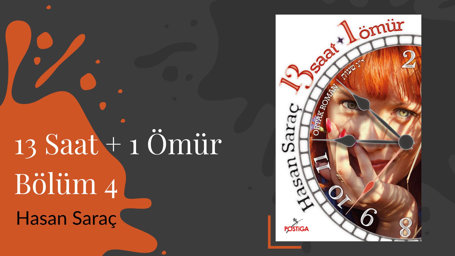 Yazı: 13 Saat + 1 Ömür   Bölüm 3   Yazan: Hasan Saraç