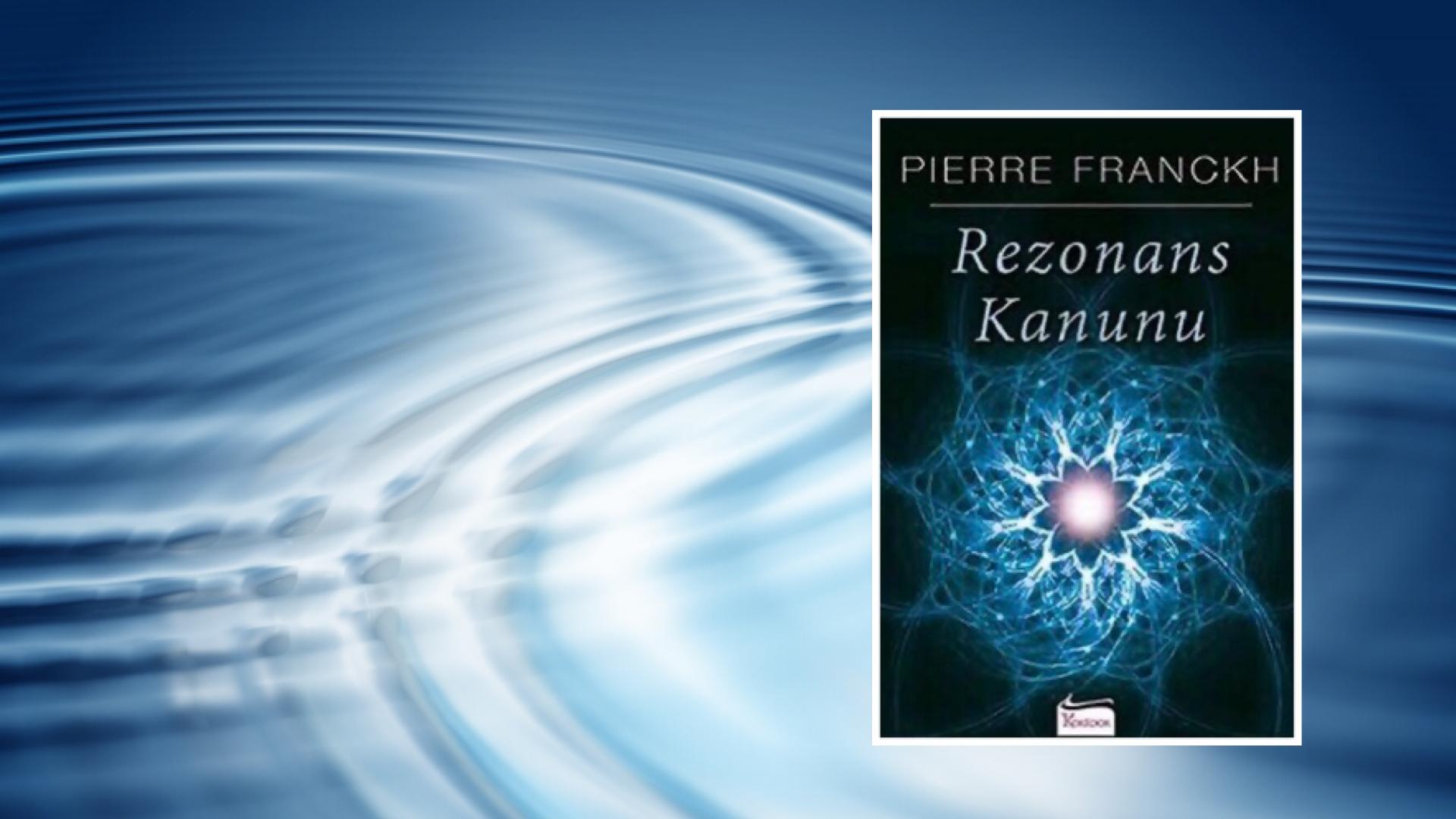 Kitap: Rezonans Kanunu   Yazar: Pierre Franckh   Yorumlayan: Hülya Erarslan