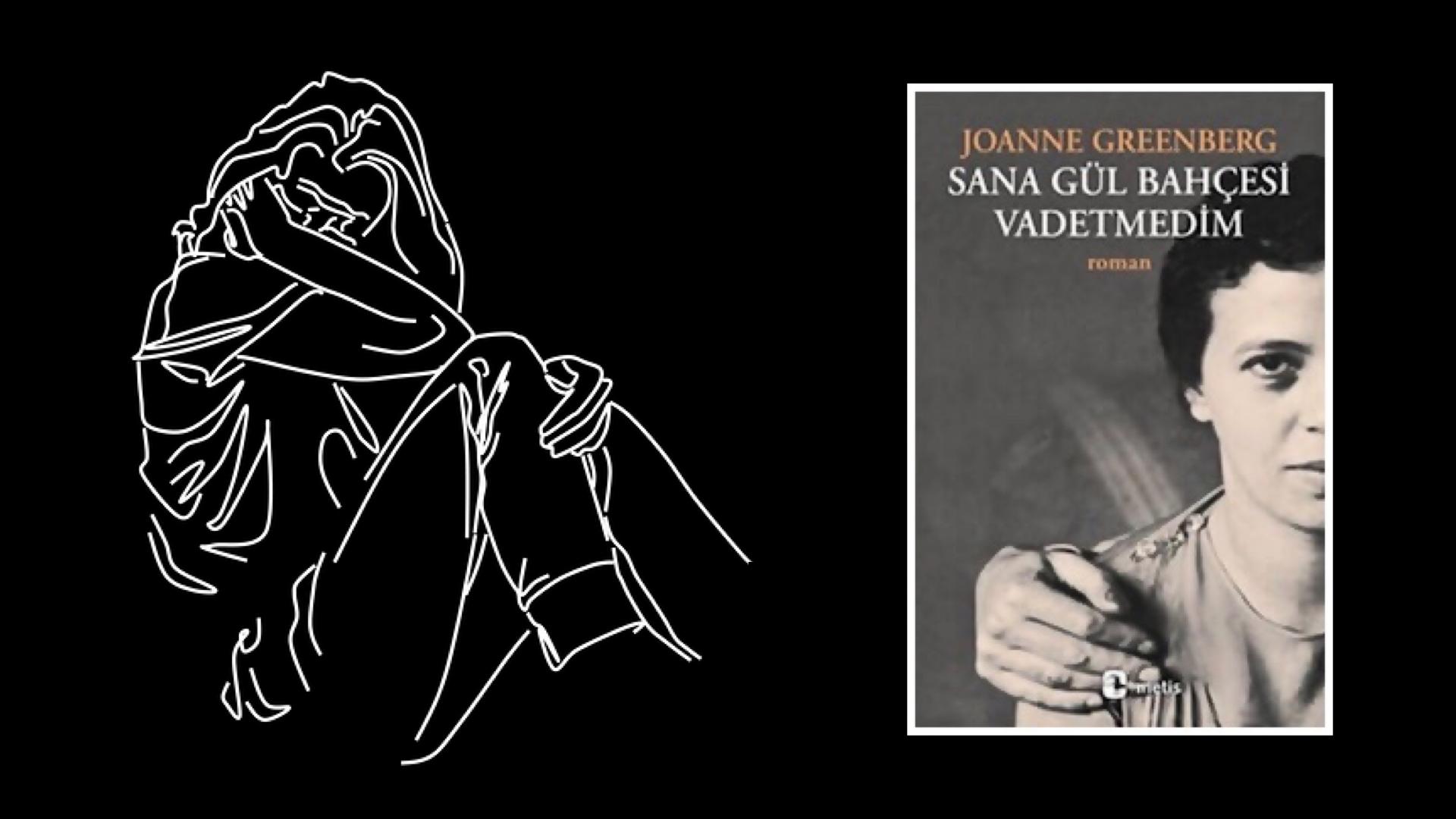 Kitap: Sana Gül Bahçesi Vadetmedim | Yazar: Joanne Greenberg | Yorumlayan: Kübra Mısırlı Keskin