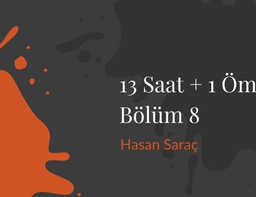 Yazı: 13 Saat + 1 Ömür | Bölüm 8 | Yazan: Hasan Saraç