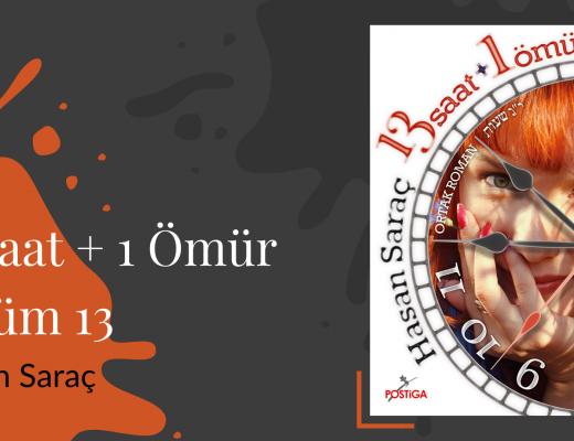 Yazı: 13 Saat + 1 Ömür | Bölüm 13 | Yazan: Hasan Saraç