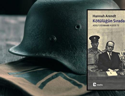 Kitap: Kötülüğün Sıradanlığı | Yazar: Hannah Arendt | Yorumlayan: Hülya Erarslan