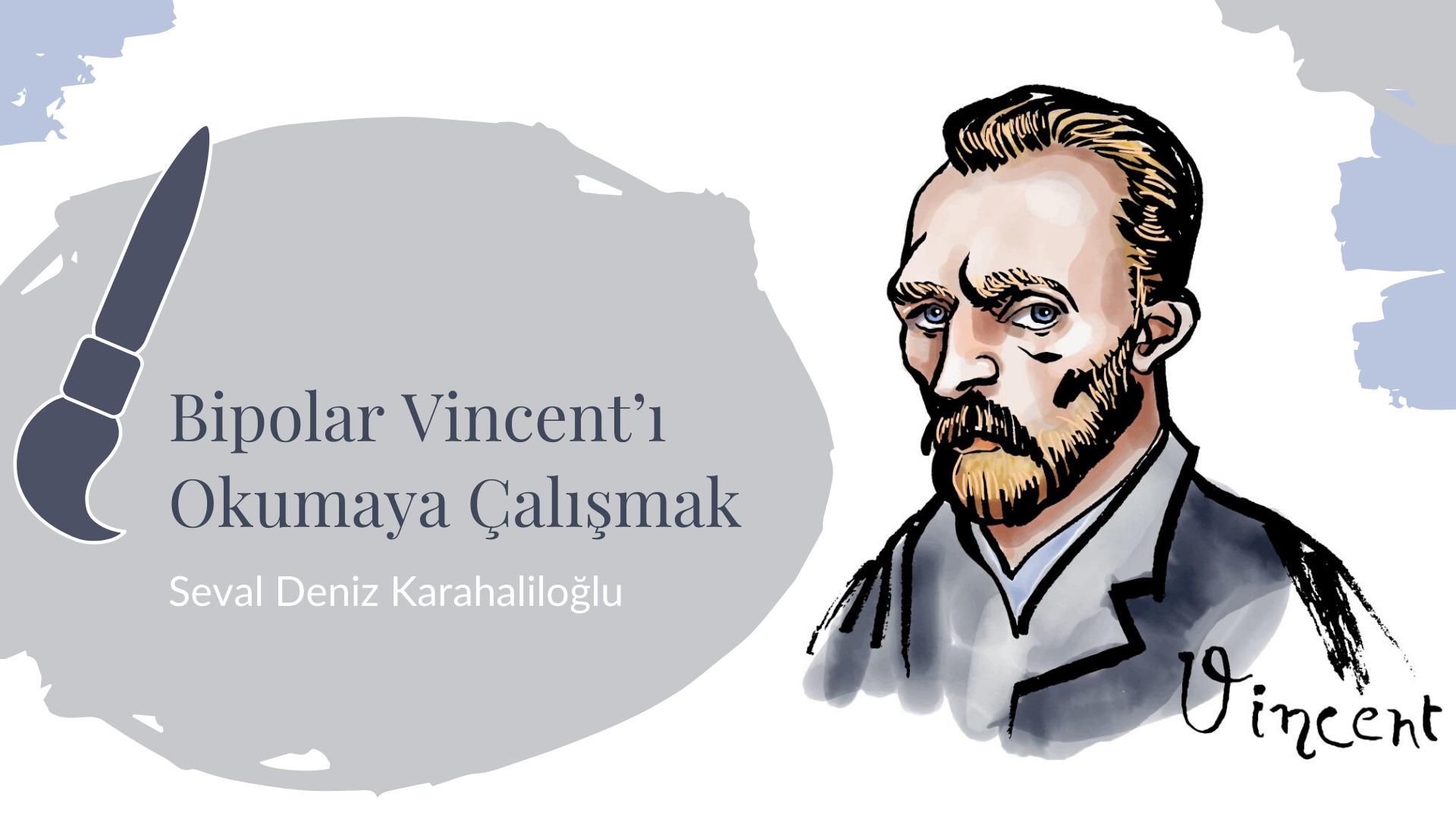 Yazı: Bipolar Vincent'ı Okumaya Çalışmak   Yazan: Seval Deniz Karahaliloğlu