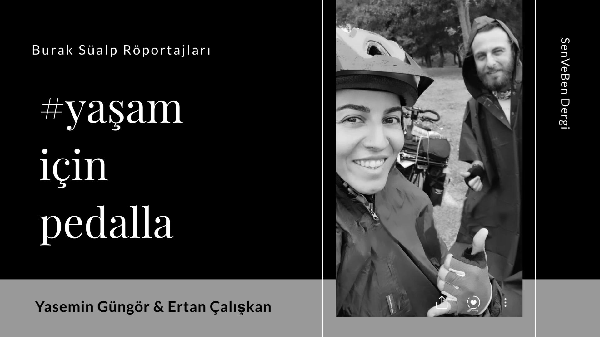 Burak Süalp Röportajları   Yaşam İçin Pedalla   Ertan Çalışkan & Yasemin Güngör