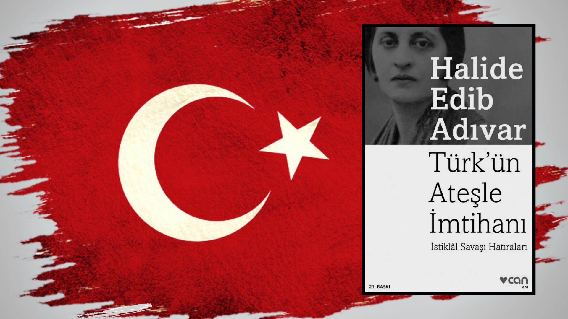 Kitap: Türk'ün Ateşle İmtihanı | İstiklal Savaşı Hatıraları | Yazar: Halide Edip Adıvar | Yorumlayan: Hülya Erarslan