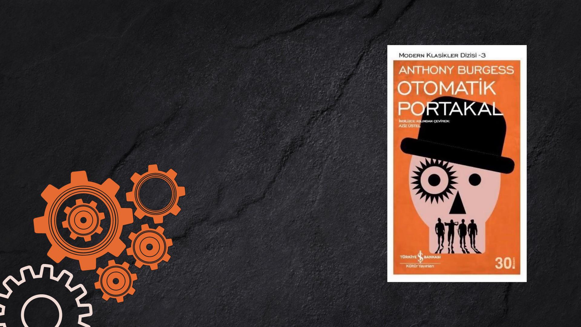 Kitap: Otomatik Portakal | Yazar: Anthony Burgess | Yorumlayan: Kübra Mısırlı Keskin