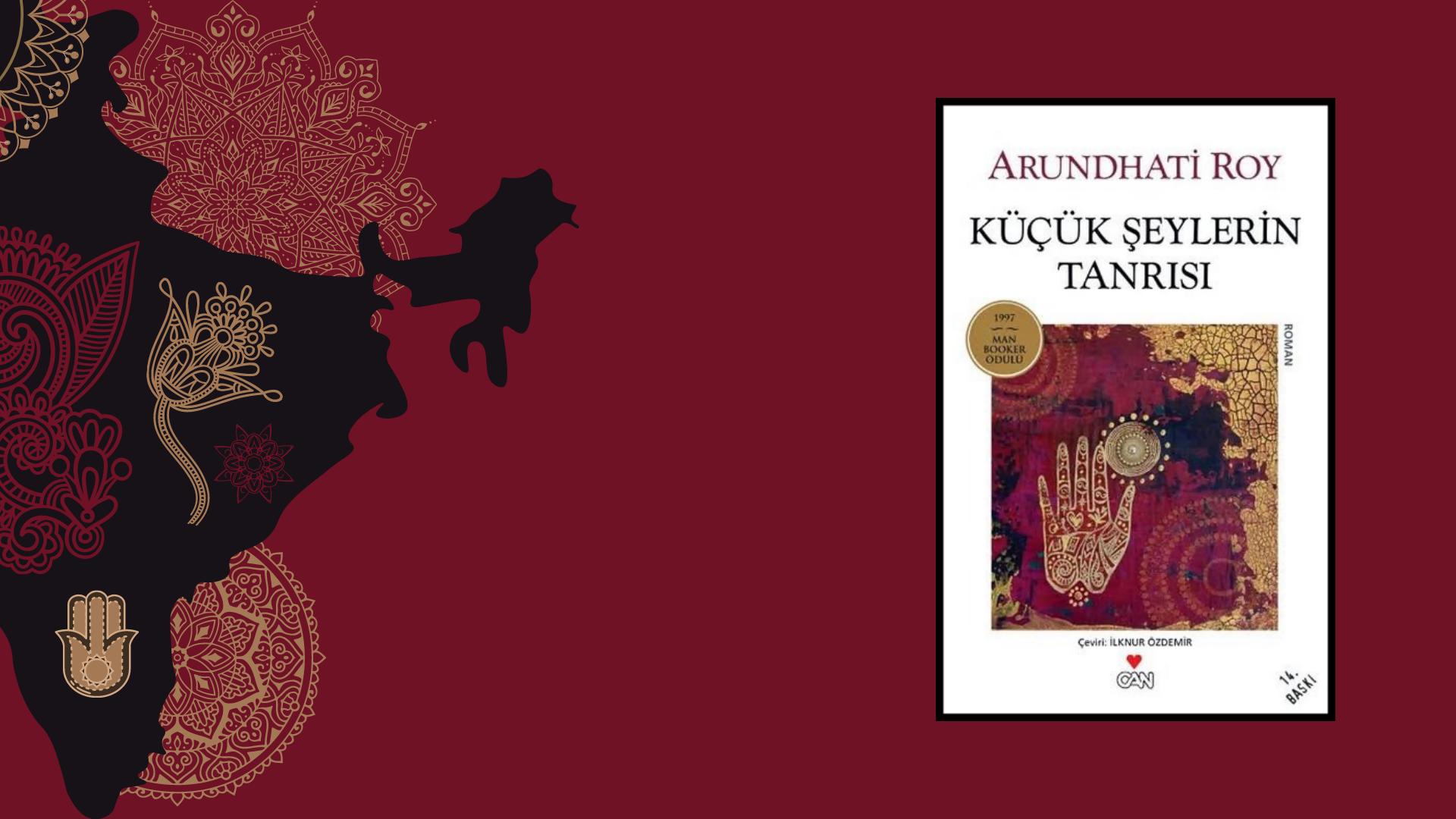 Kitap: Küçük Şeylerin Tanrısı | Yazar: Arundhati Roy | Yorumlayan: Hülya Erarslan
