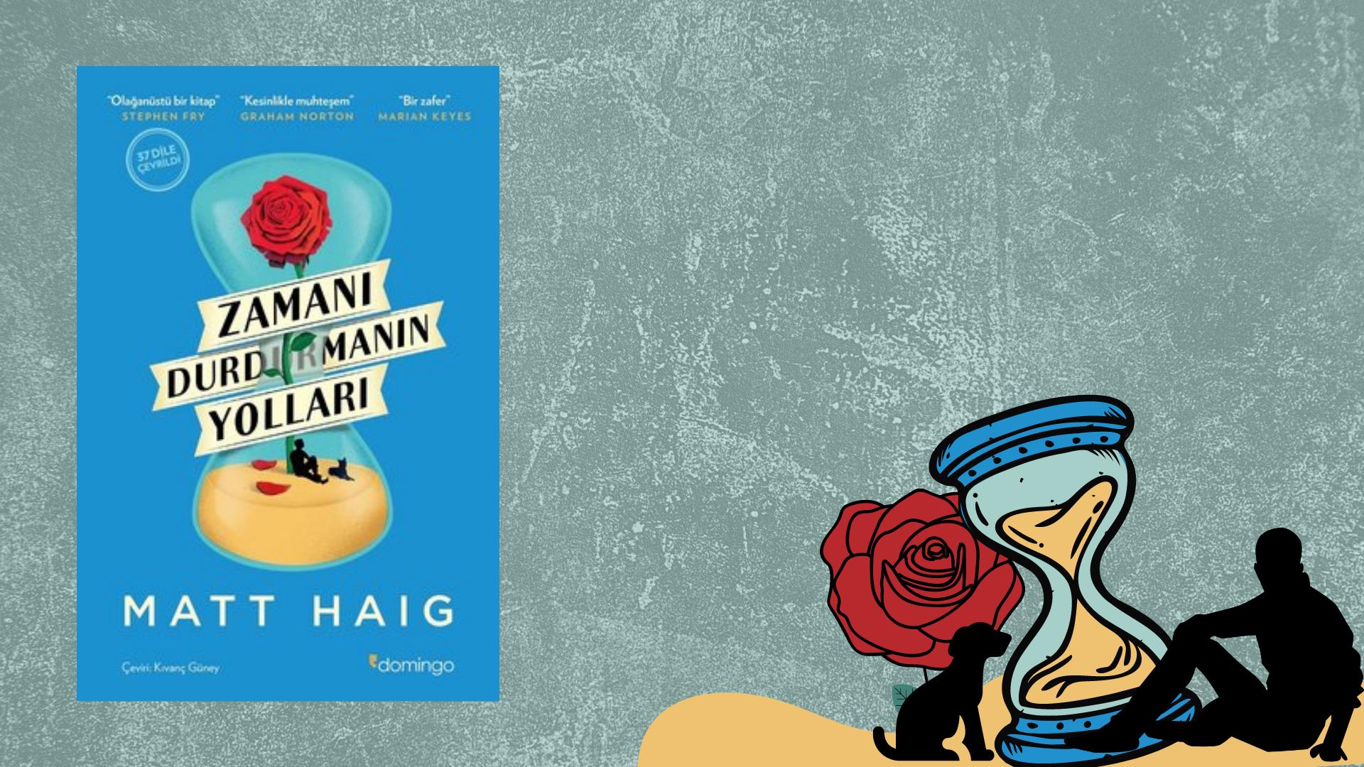 Kitap: Zamanı Durdurmanın Yolları | Yazar: Matt Haig | Yorumlayan: Hülya Erarslan