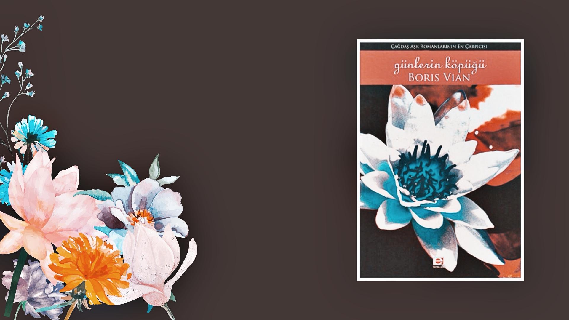 Kitap: Günlerin Köpüğü | Yazar: Boris Vian | Yorumlayan: Hülya Erarslan