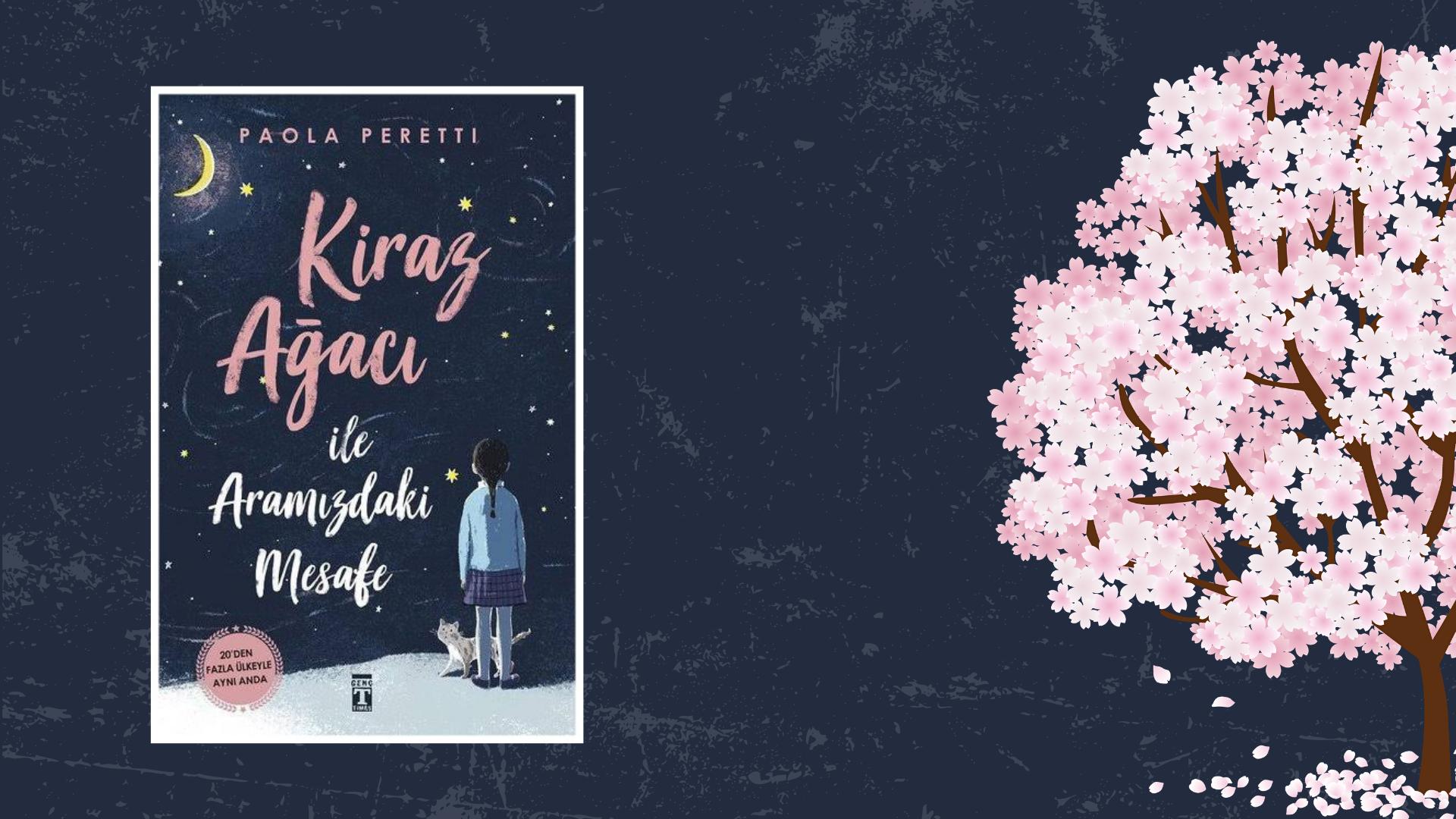 Kitap: Kiraz Ağacı İle Aramızdaki Mesafe | Yazar: Paola Peretti | Yorumlayan: Kübra Mısırlı Keskin