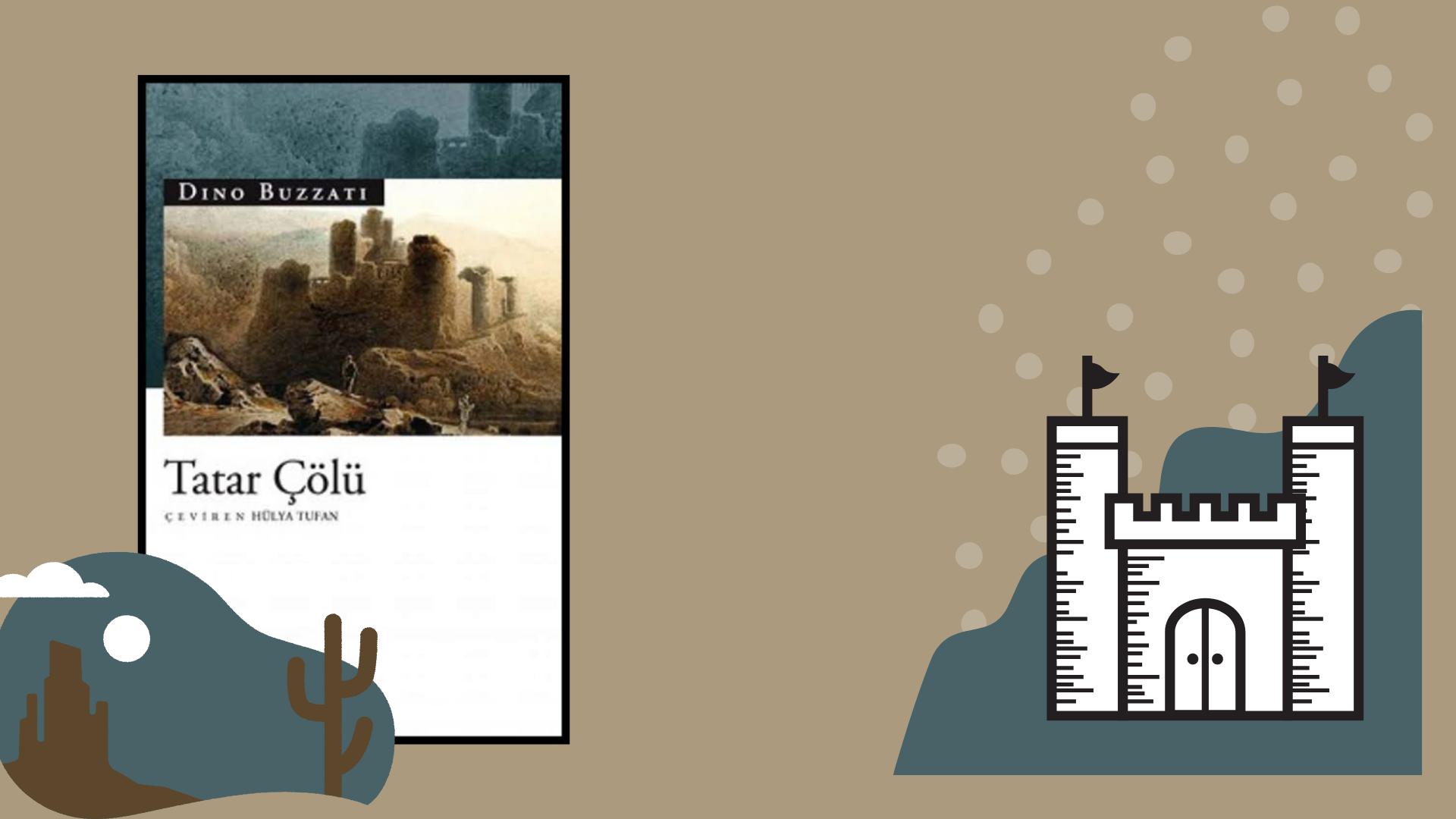 Kitap: Tatar Çölü   Yazar: Dino Buzzati   Yorumlayan: Hülya Erarslan
